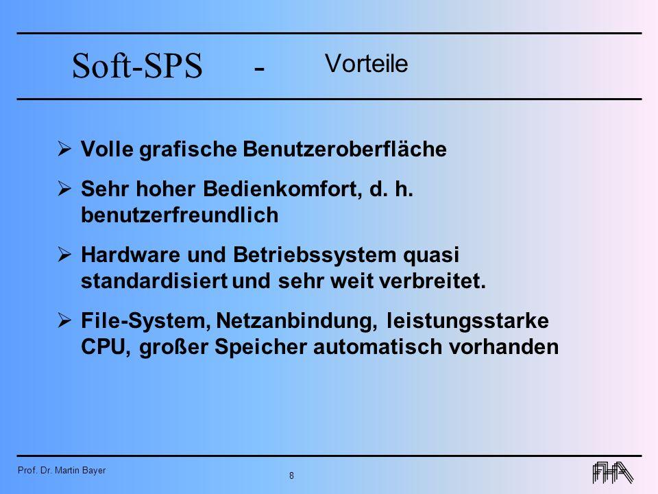 Prof. Dr. Martin Bayer 8 Soft-SPS- Vorteile Volle grafische Benutzeroberfläche Sehr hoher Bedienkomfort, d. h. benutzerfreundlich Hardware und Betrieb