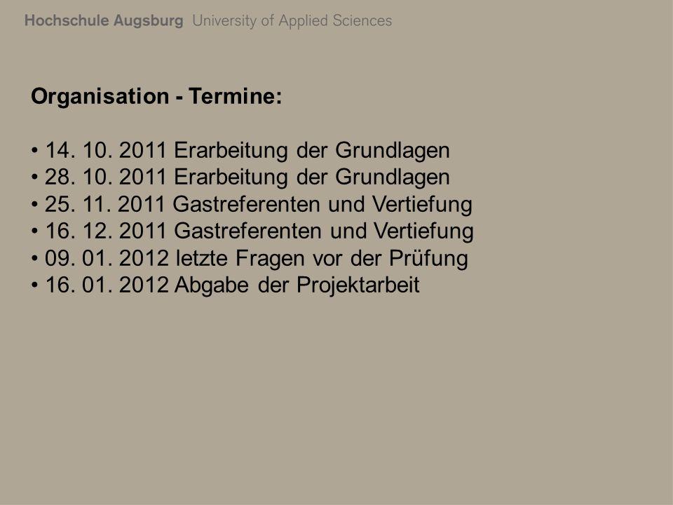 Organisation - Termine: 14. 10. 2011 Erarbeitung der Grundlagen 28.