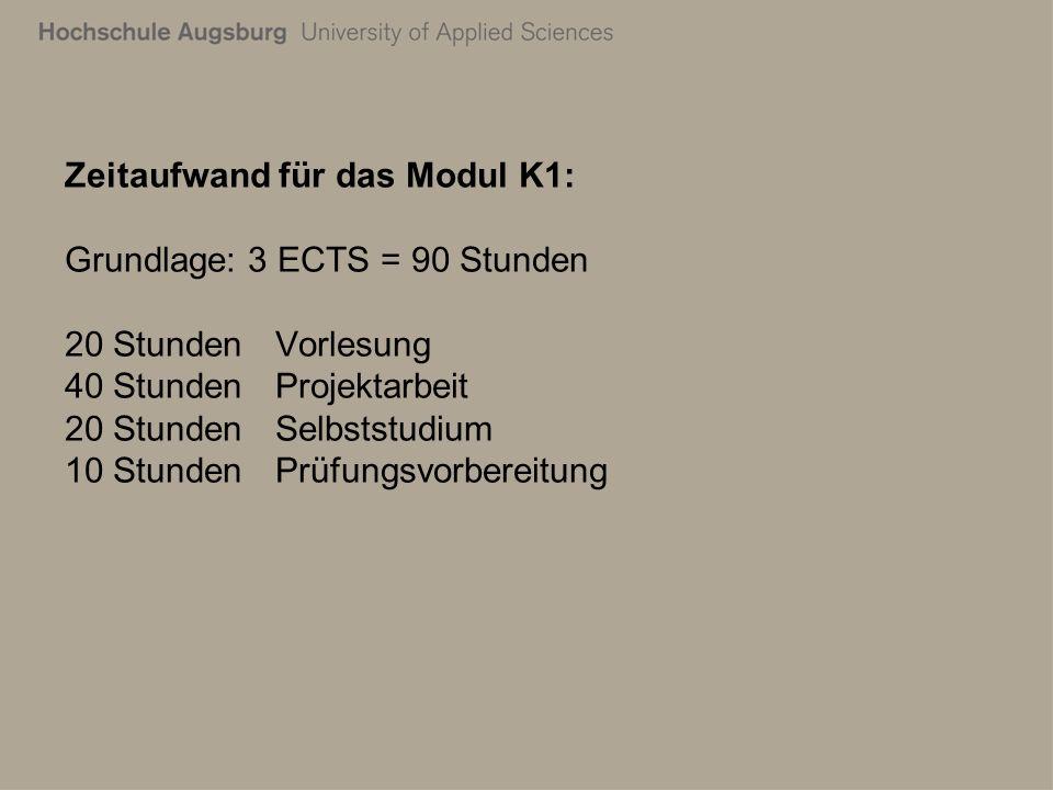 Zeitaufwand für das Modul K1: Grundlage: 3 ECTS = 90 Stunden 20 StundenVorlesung 40 StundenProjektarbeit 20 StundenSelbststudium 10 StundenPrüfungsvorbereitung