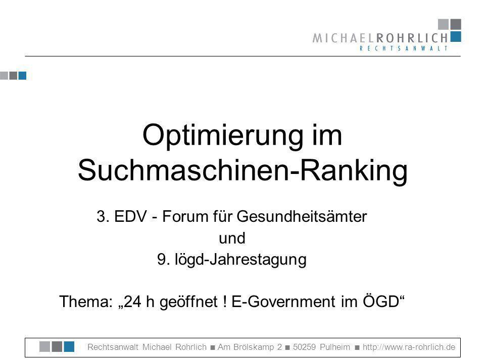 Rechtsanwalt Michael Rohrlich Am Brölskamp 2 50259 Pulheim http://www.ra-rohrlich.de Ablauf 1)Technische Grundlagen HTML Meta Tags 2)Arbeitsweise der Suchmaschinen Roboter, Crawler, Spider & Co.