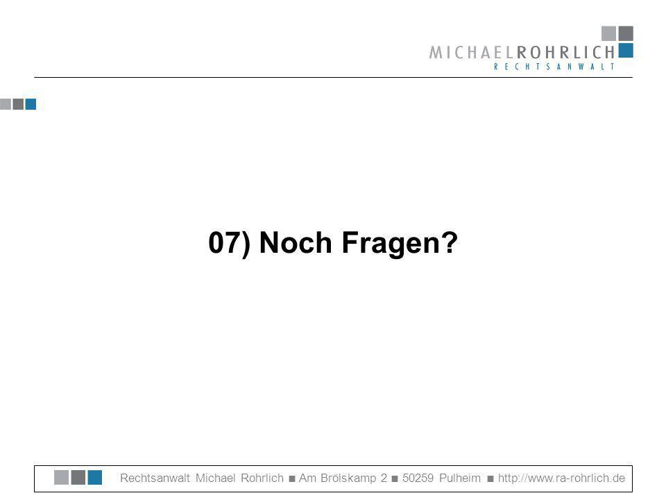 Rechtsanwalt Michael Rohrlich Am Brölskamp 2 50259 Pulheim http://www.ra-rohrlich.de 07) Noch Fragen?