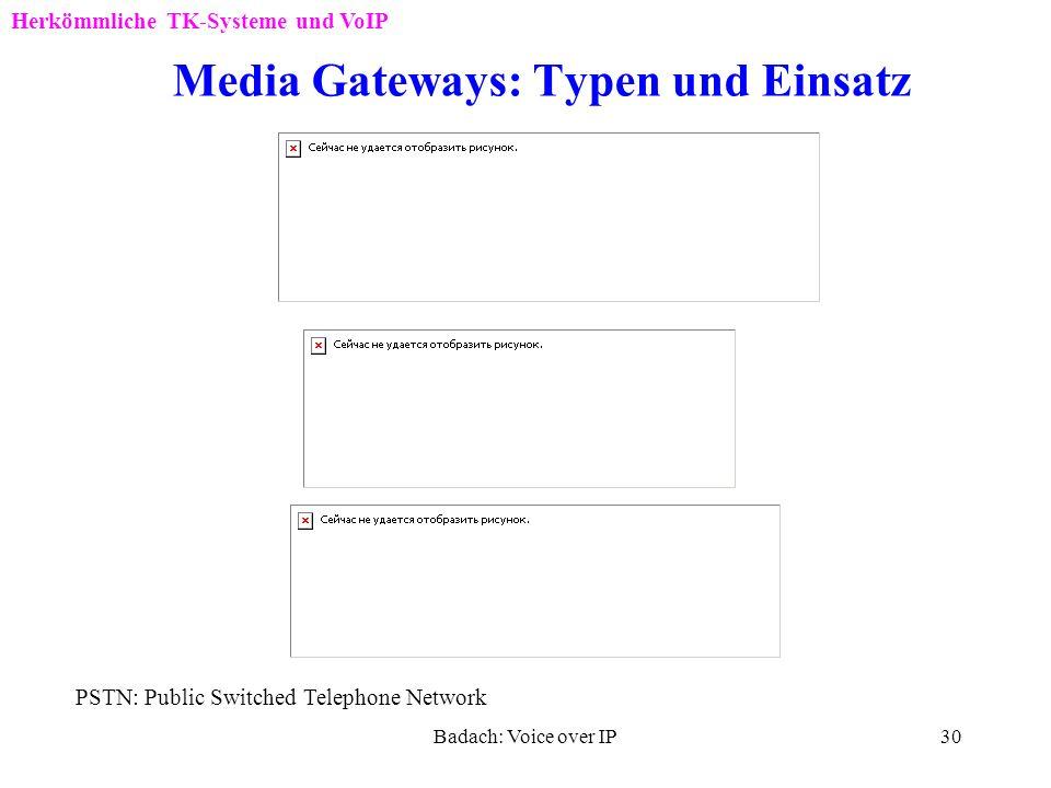 Badach: Voice over IP29 Integration herkömmlicher TK-Systeme mit VoIP-Systemen Herkömmliche TK-Systeme und VoIP Verschiedene Gateways für die Anbindun