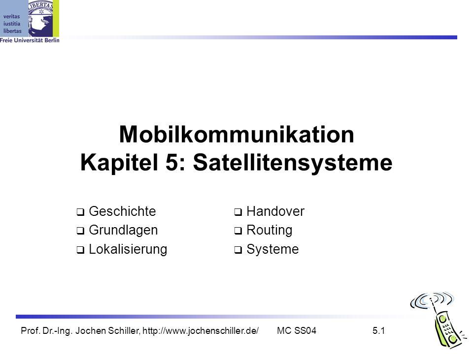 Prof. Dr.-Ing. Jochen Schiller, http://www.jochenschiller.de/MC SS045.1 Mobilkommunikation Kapitel 5: Satellitensysteme Geschichte Grundlagen Lokalisi