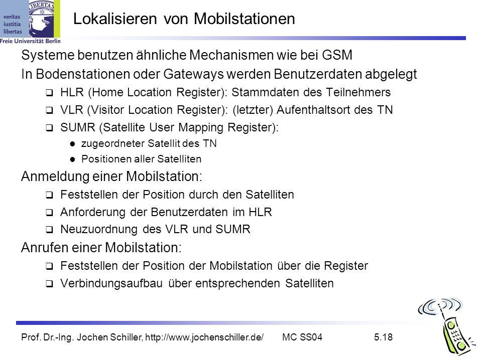 Prof. Dr.-Ing. Jochen Schiller, http://www.jochenschiller.de/MC SS045.18 Lokalisieren von Mobilstationen Systeme benutzen ähnliche Mechanismen wie bei