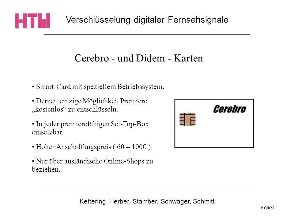 Verschlüsselung digitaler Fernsehsignale Kettering, Herber, Stamber, Schwäger, Schmitt Folie 5 Cerebro - und Didem - Karten Smart-Card mit speziellem Betriebssystem.