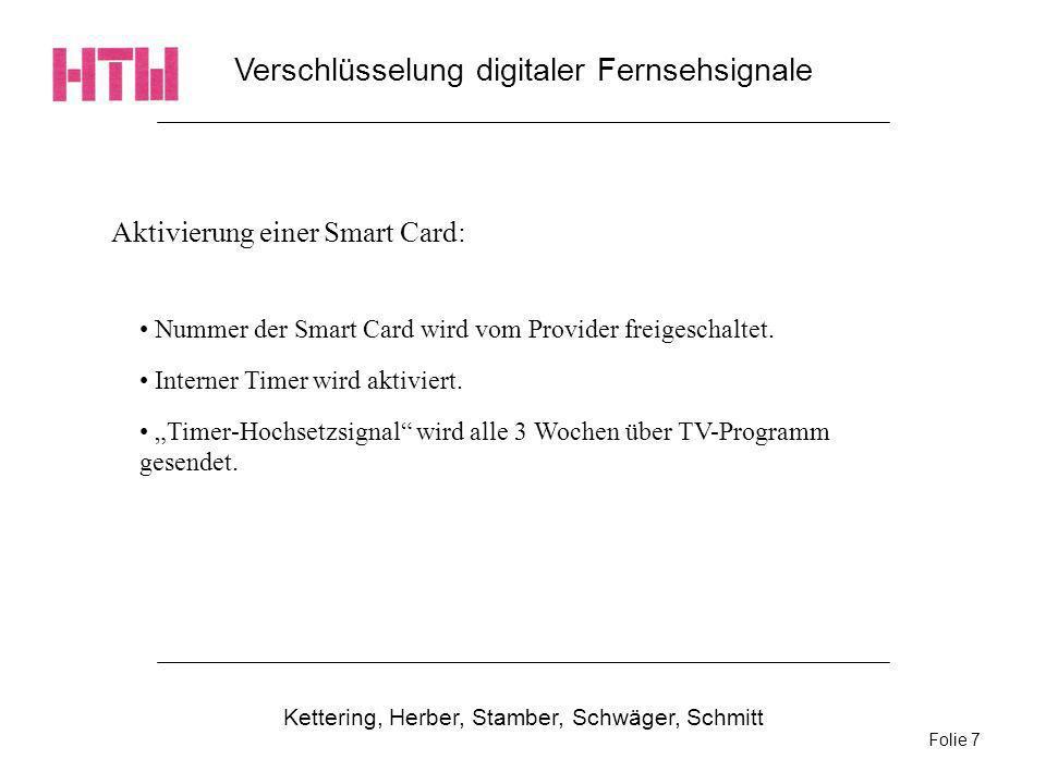 Verschlüsselung digitaler Fernsehsignale Kettering, Herber, Stamber, Schwäger, Schmitt Folie 7 Nummer der Smart Card wird vom Provider freigeschaltet.