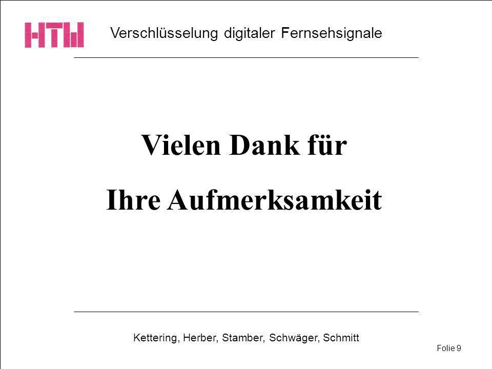 Verschlüsselung digitaler Fernsehsignale Kettering, Herber, Stamber, Schwäger, Schmitt Folie 9 Vielen Dank für Ihre Aufmerksamkeit