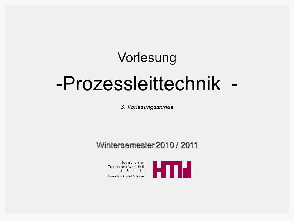 Vorlesung -Prozessleittechnik - 3. Vorlesungsstunde Wintersemester 2010 / 2011 T U Hochschule für echnik und Wirtschaft des Saarlandes niversity of Ap