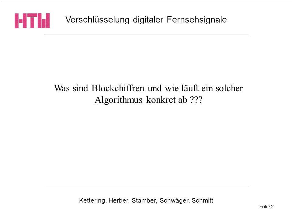 Verschlüsselung digitaler Fernsehsignale Kettering, Herber, Stamber, Schwäger, Schmitt Folie 2 Was sind Blockchiffren und wie läuft ein solcher Algori