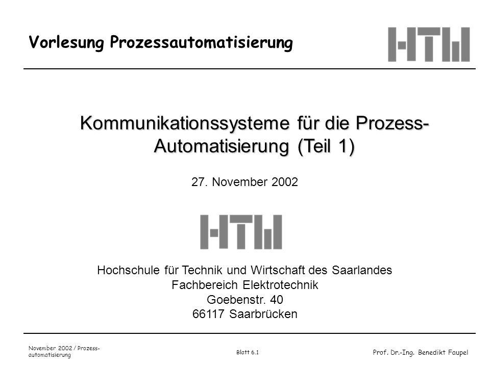 Prof. Dr.-Ing. Benedikt Faupel November 2002 / Prozess- automatisierung Blatt 6.1 Vorlesung Prozessautomatisierung Kommunikationssysteme für die Proze