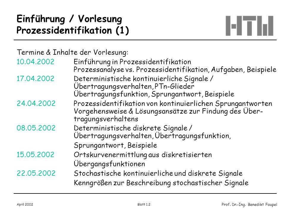 Prof. Dr.-Ing. Benedikt Faupel April 2002 Blatt 1.2 Einführung / Vorlesung Prozessidentifikation (1) Termine & Inhalte der Vorlesung: 10.04.2002 Einfü