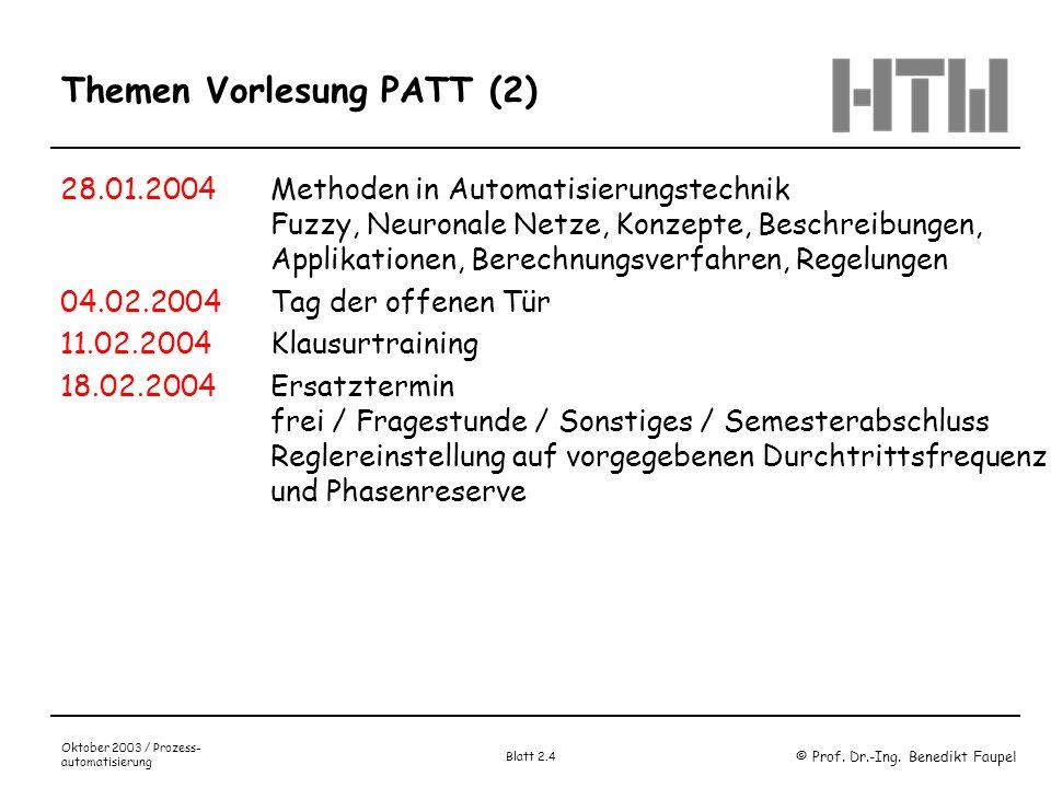 © Prof. Dr.-Ing. Benedikt Faupel Oktober 2003 / Prozess- automatisierung Blatt 2.4 Themen Vorlesung PATT (2) 28.01.2004Methoden in Automatisierungstec