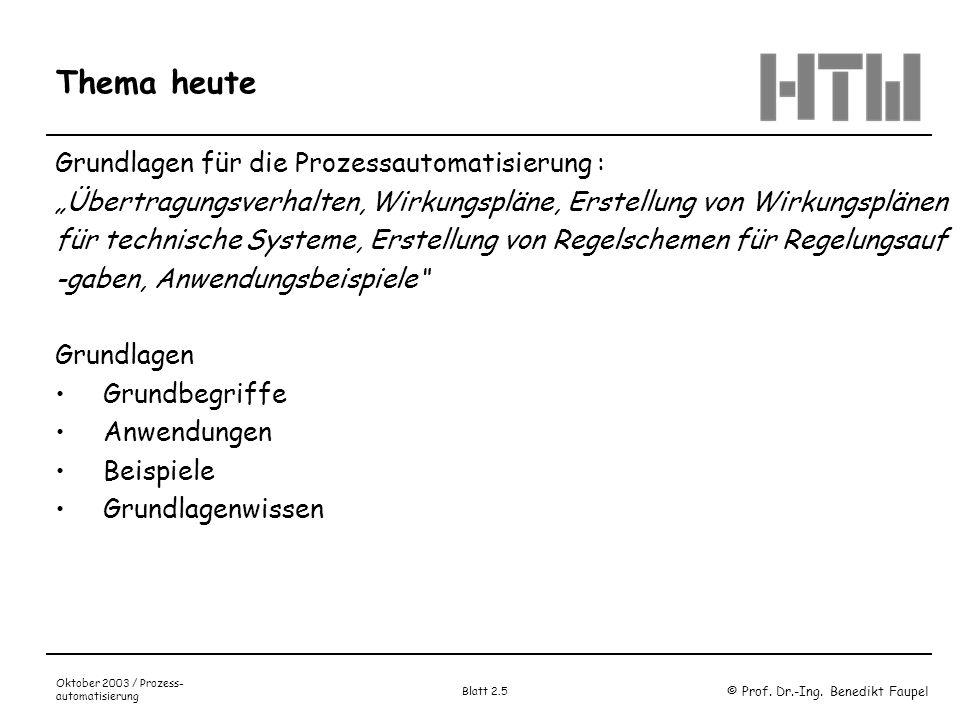 © Prof. Dr.-Ing. Benedikt Faupel Oktober 2003 / Prozess- automatisierung Blatt 2.5 Thema heute Grundlagen für die Prozessautomatisierung : Übertragung