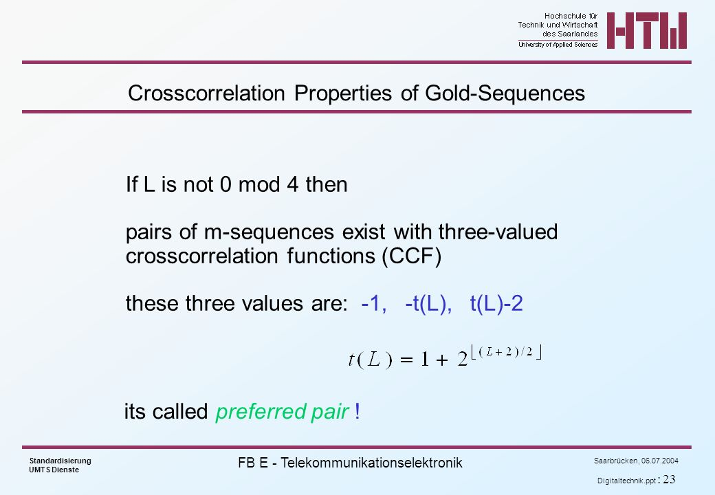 Saarbrücken, 06.07.2004 Standardisierung UMTS Dienste FB E - Telekommunikationselektronik Digitaltechnik.ppt : 23 Crosscorrelation Properties of Gold-