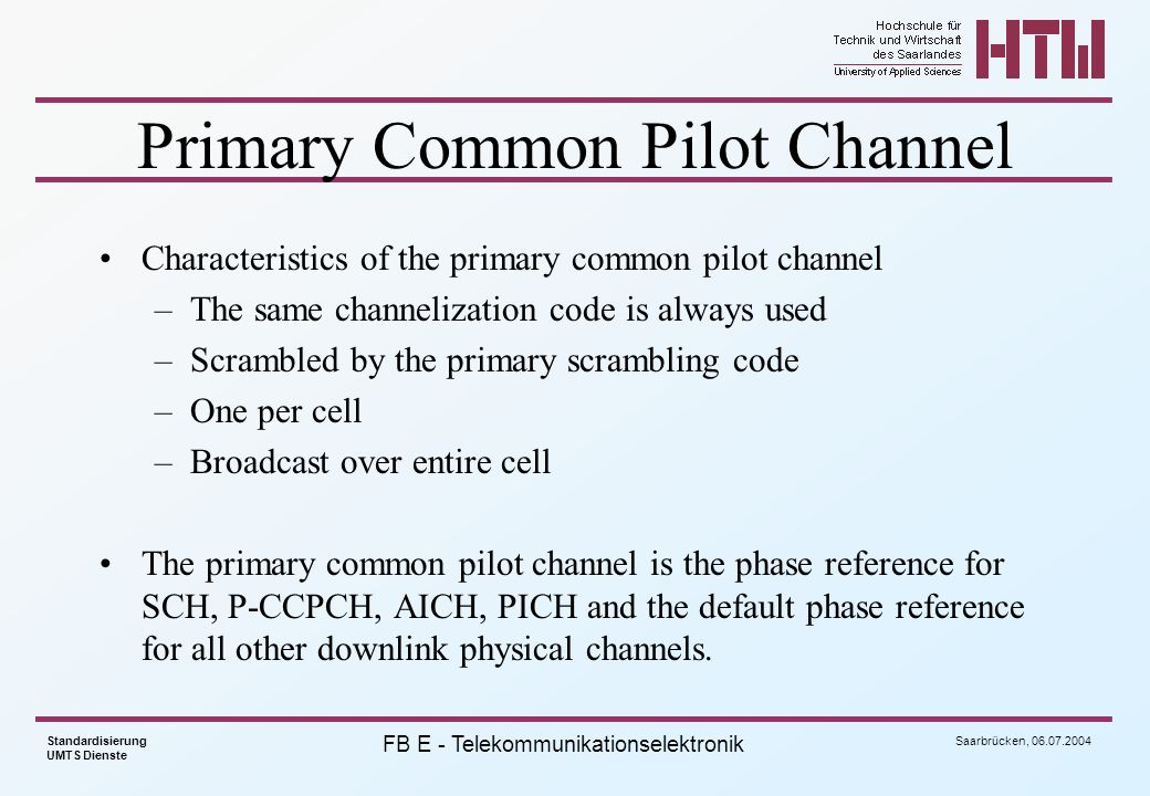 Saarbrücken, 06.07.2004 Standardisierung UMTS Dienste FB E - Telekommunikationselektronik Primary Common Pilot Channel Characteristics of the primary