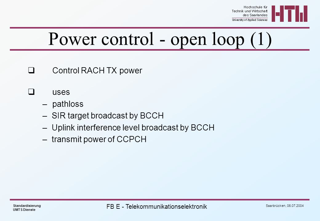 Saarbrücken, 06.07.2004 Standardisierung UMTS Dienste FB E - Telekommunikationselektronik Power control - open loop (1) Control RACH TX power uses –pa