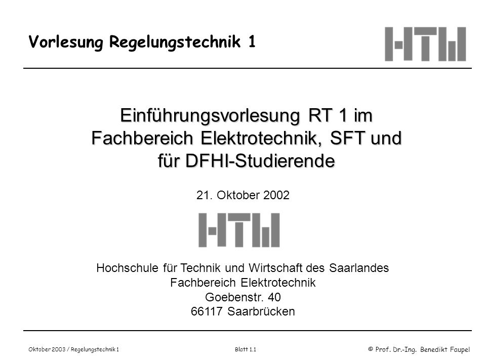 © Prof. Dr.-Ing. Benedikt Faupel Oktober 2003 / Regelungstechnik 1 Blatt 1.1 Vorlesung Regelungstechnik 1 Einführungsvorlesung RT 1 im Fachbereich Ele
