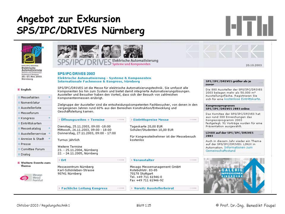 © Prof. Dr.-Ing. Benedikt Faupel Oktober 2003 / Regelungstechnik 1 Blatt 1.15 Angebot zur Exkursion SPS/IPC/DRIVES Nürnberg