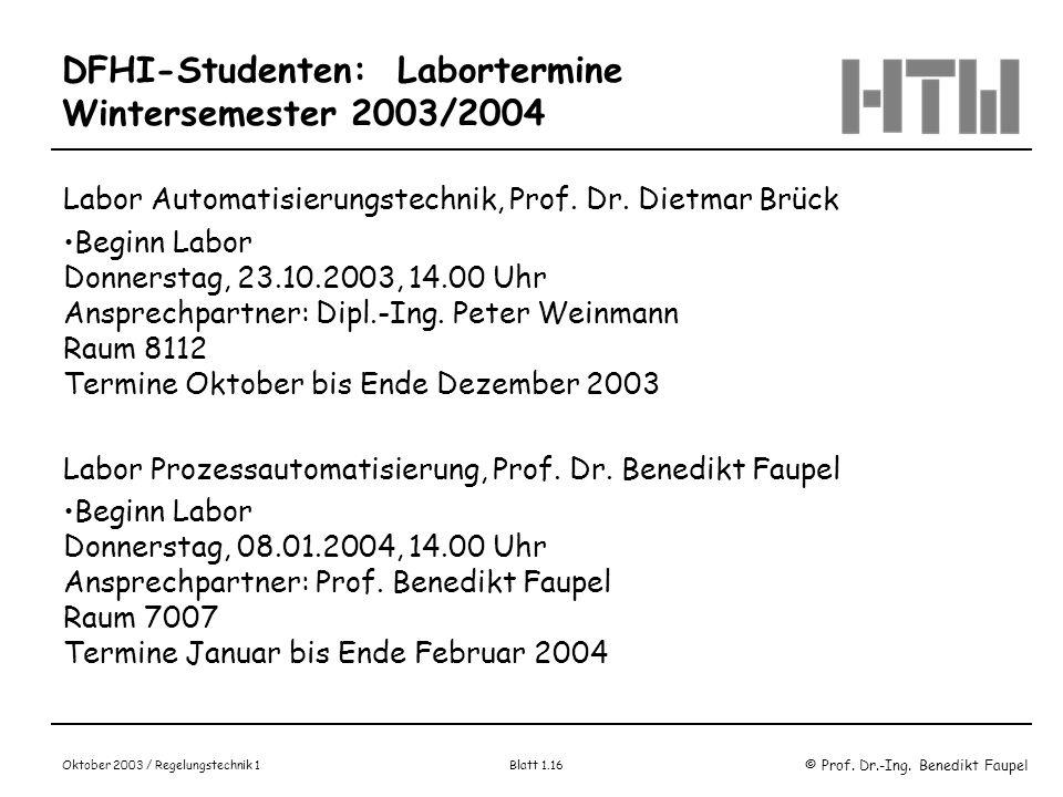 © Prof. Dr.-Ing. Benedikt Faupel Oktober 2003 / Regelungstechnik 1 Blatt 1.16 DFHI-Studenten: Labortermine Wintersemester 2003/2004 Labor Automatisier