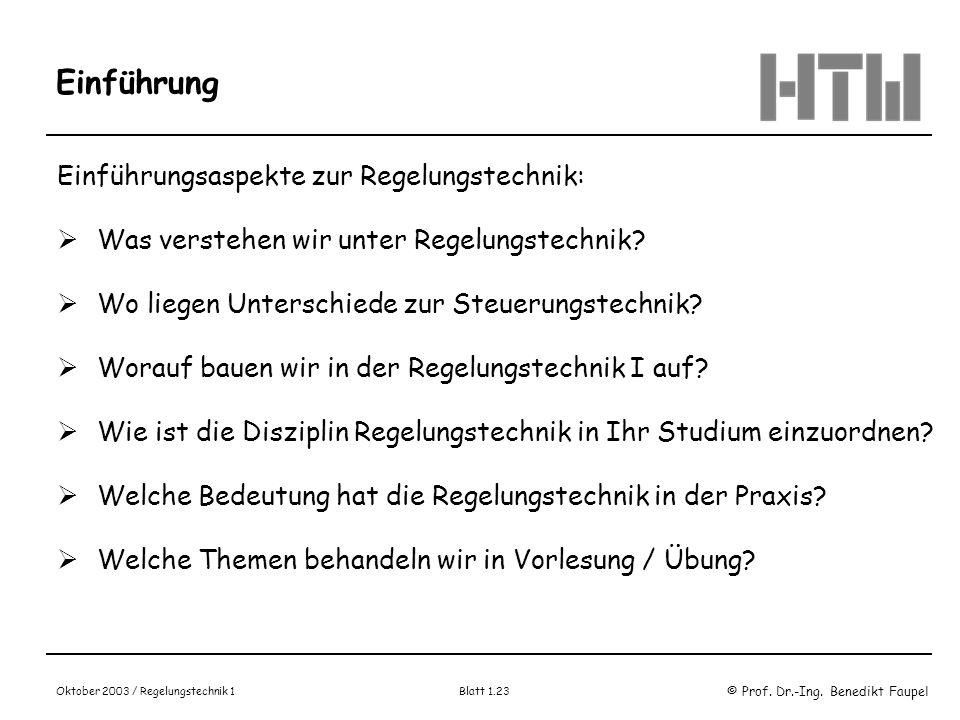 © Prof. Dr.-Ing. Benedikt Faupel Oktober 2003 / Regelungstechnik 1 Blatt 1.23 Einführung Einführungsaspekte zur Regelungstechnik: Was verstehen wir un