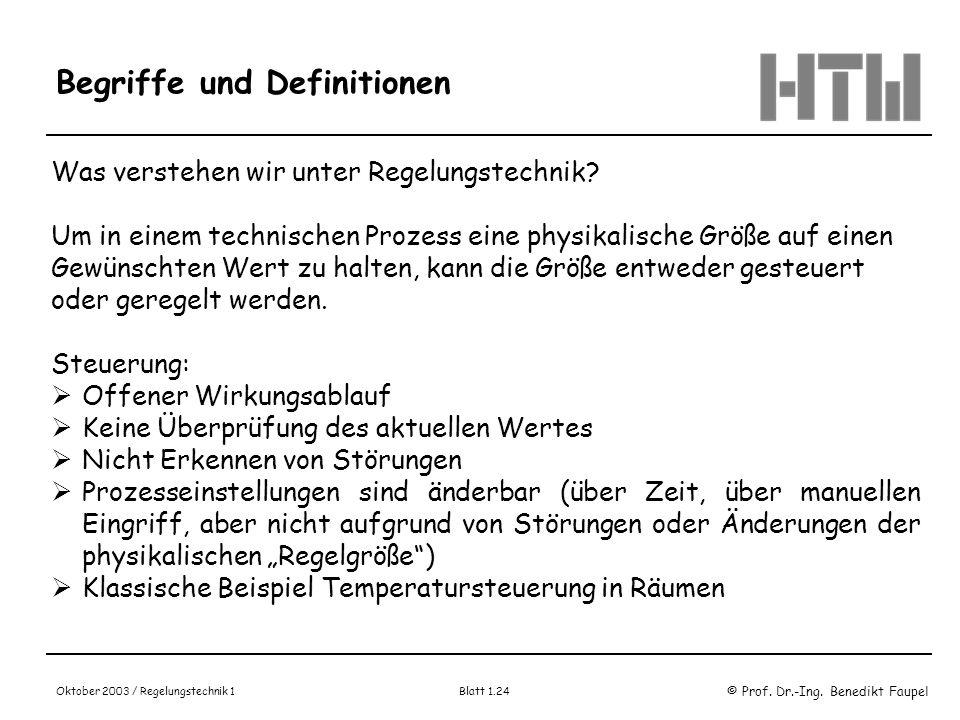 © Prof. Dr.-Ing. Benedikt Faupel Oktober 2003 / Regelungstechnik 1 Blatt 1.24 Begriffe und Definitionen Was verstehen wir unter Regelungstechnik? Um i