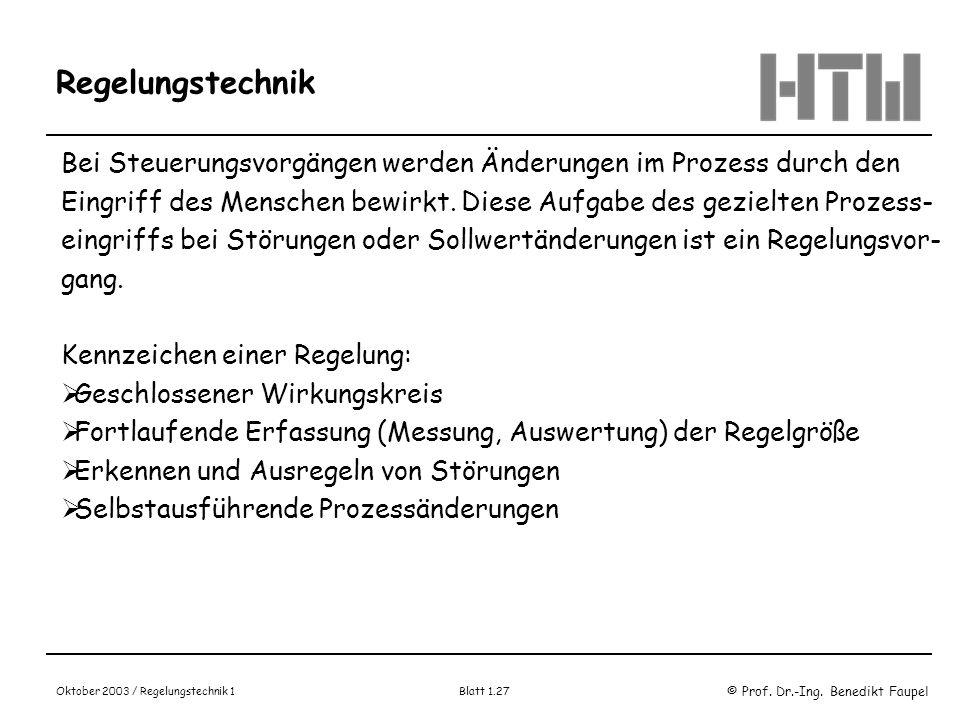 © Prof. Dr.-Ing. Benedikt Faupel Oktober 2003 / Regelungstechnik 1 Blatt 1.27 Regelungstechnik Bei Steuerungsvorgängen werden Änderungen im Prozess du
