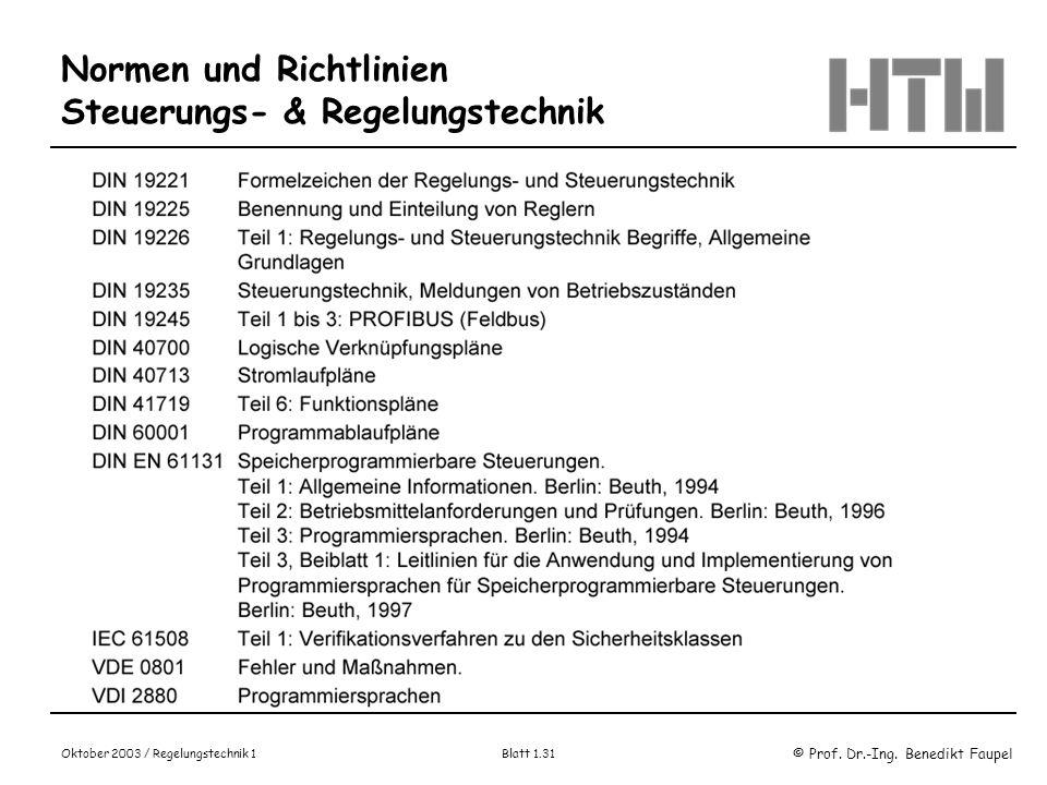 © Prof. Dr.-Ing. Benedikt Faupel Oktober 2003 / Regelungstechnik 1 Blatt 1.31 Normen und Richtlinien Steuerungs- & Regelungstechnik