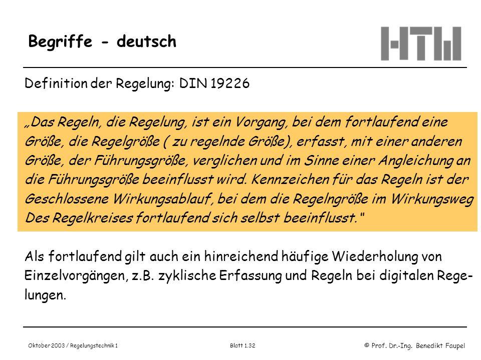 © Prof. Dr.-Ing. Benedikt Faupel Oktober 2003 / Regelungstechnik 1 Blatt 1.32 Begriffe - deutsch Definition der Regelung: DIN 19226 Das Regeln, die Re