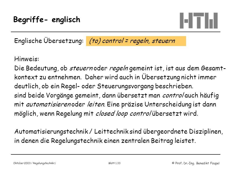 © Prof. Dr.-Ing. Benedikt Faupel Oktober 2003 / Regelungstechnik 1 Blatt 1.33 Begriffe- englisch Englische Übersetzung: (to) control = regeln, steuern