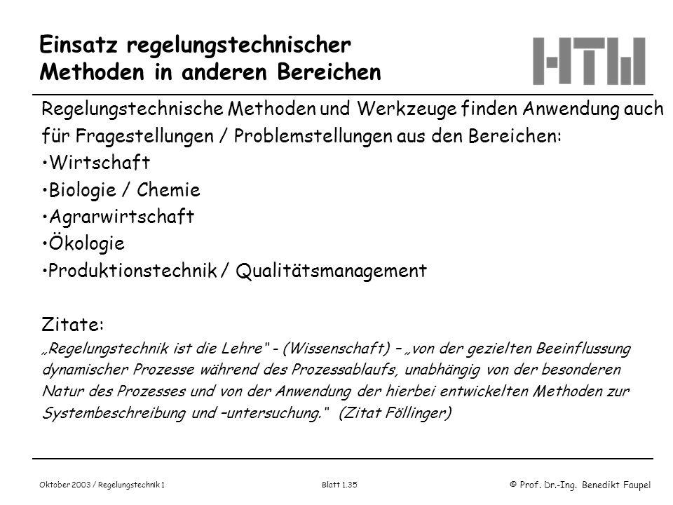 © Prof. Dr.-Ing. Benedikt Faupel Oktober 2003 / Regelungstechnik 1 Blatt 1.35 Einsatz regelungstechnischer Methoden in anderen Bereichen Regelungstech