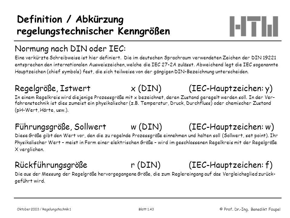 © Prof. Dr.-Ing. Benedikt Faupel Oktober 2003 / Regelungstechnik 1 Blatt 1.43 Definition / Abkürzung regelungstechnischer Kenngrößen Normung nach DIN