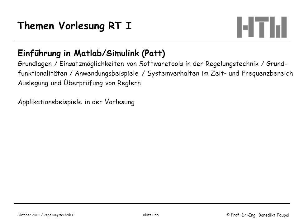 © Prof. Dr.-Ing. Benedikt Faupel Oktober 2003 / Regelungstechnik 1 Blatt 1.55 Themen Vorlesung RT I Einführung in Matlab/Simulink (Patt) Grundlagen /