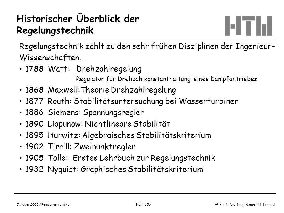 © Prof. Dr.-Ing. Benedikt Faupel Oktober 2003 / Regelungstechnik 1 Blatt 1.56 Historischer Überblick der Regelungstechnik Regelungstechnik zählt zu de