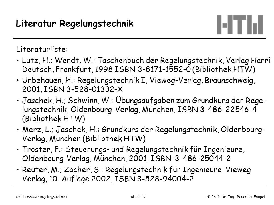 © Prof. Dr.-Ing. Benedikt Faupel Oktober 2003 / Regelungstechnik 1 Blatt 1.59 Literatur Regelungstechnik Literaturliste: Lutz, H.; Wendt, W.: Taschenb