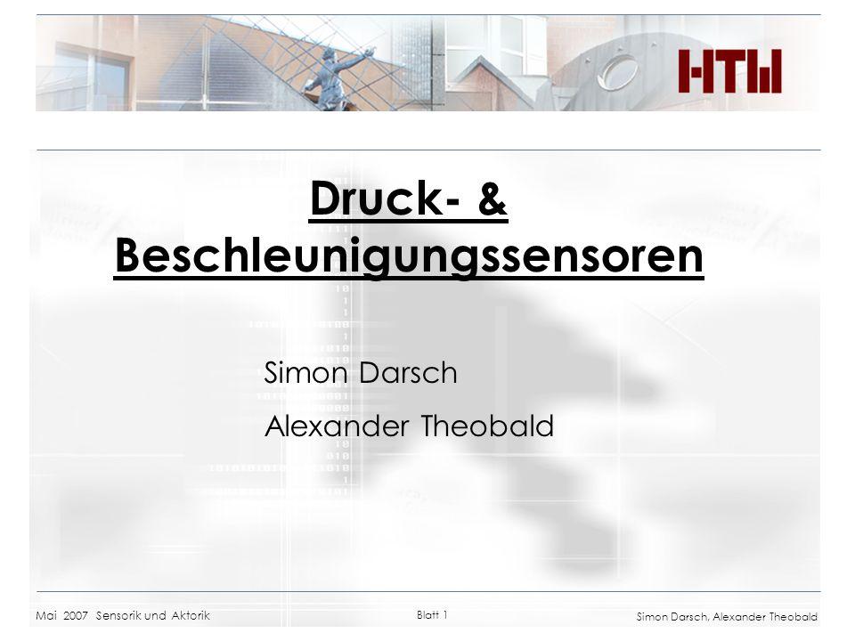 Mai 2007 Sensorik und Aktorik Blatt 1 Simon Darsch, Alexander Theobald Druck- & Beschleunigungssensoren Simon Darsch Alexander Theobald