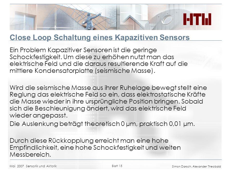 Mai 2007 Sensorik und Aktorik Blatt 15 Simon Darsch, Alexander Theobald Close Loop Schaltung eines Kapazitiven Sensors Ein Problem Kapazitiver Sensore