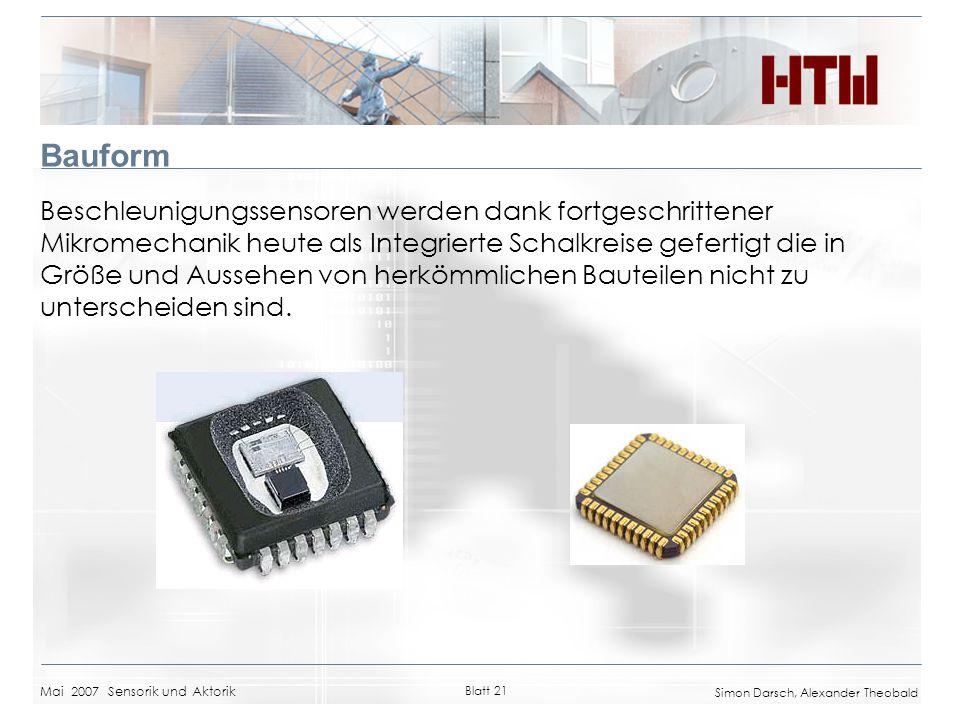 Mai 2007 Sensorik und Aktorik Blatt 21 Simon Darsch, Alexander Theobald Bauform Beschleunigungssensoren werden dank fortgeschrittener Mikromechanik he
