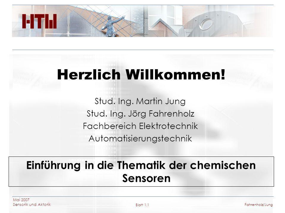 Mai 2007 Sensorik und Aktorik Blatt 1.1Fahrenholz/Jung Herzlich Willkommen! Stud. Ing. Martin Jung Stud. Ing. Jörg Fahrenholz Fachbereich Elektrotechn