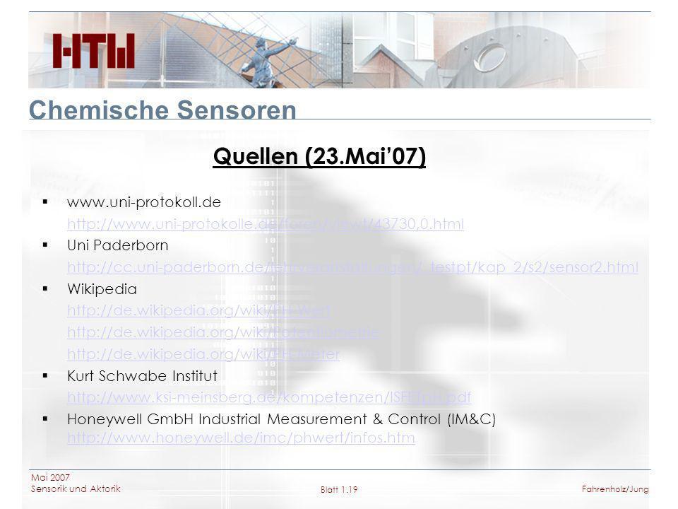 Mai 2007 Sensorik und Aktorik Blatt 1.19Fahrenholz/Jung Chemische Sensoren Quellen (23.Mai07) www.uni-protokoll.de http://www.uni-protokolle.de/foren/