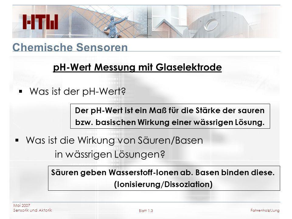 Mai 2007 Sensorik und Aktorik Blatt 1.4Fahrenholz/Jung Chemische Sensoren Potentiometrie Potentialmessung zwischen Mess- und Bezugselektrode EMK =   E1 E2  