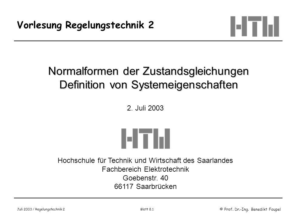 © Prof. Dr.-Ing. Benedikt Faupel Juli 2003 / Regelungstechnik 2 Blatt 8.1 Vorlesung Regelungstechnik 2 Normalformen der Zustandsgleichungen Definition