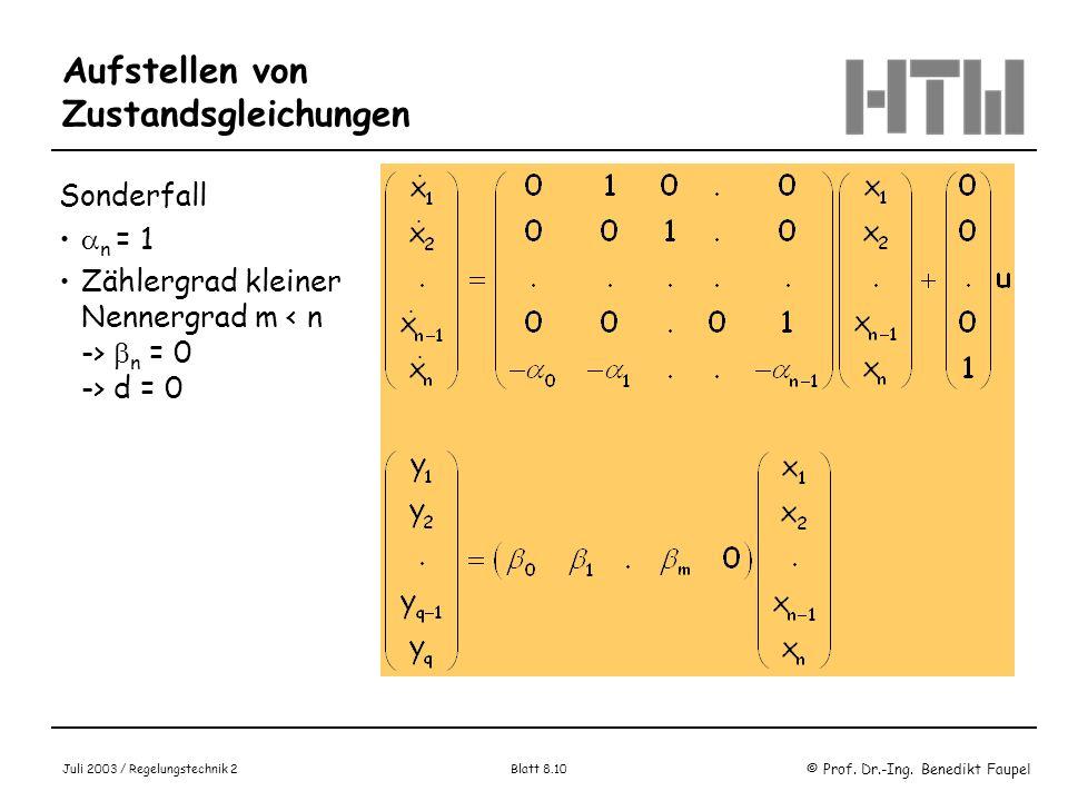 © Prof. Dr.-Ing. Benedikt Faupel Juli 2003 / Regelungstechnik 2 Blatt 8.10 Aufstellen von Zustandsgleichungen Sonderfall n = 1 Zählergrad kleiner Nenn