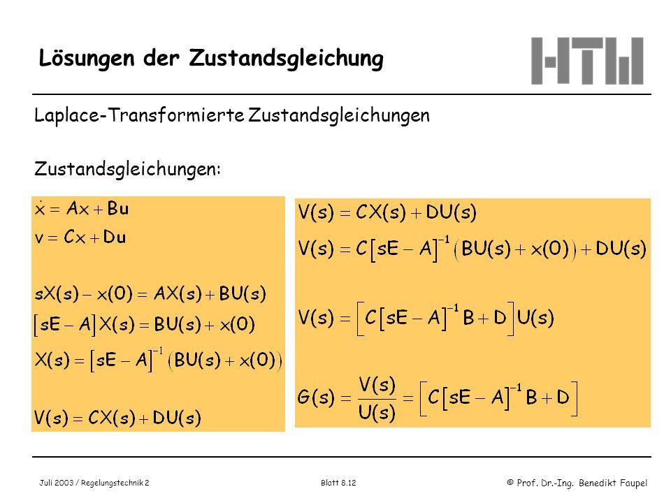 © Prof. Dr.-Ing. Benedikt Faupel Juli 2003 / Regelungstechnik 2 Blatt 8.12 Lösungen der Zustandsgleichung Laplace-Transformierte Zustandsgleichungen Z