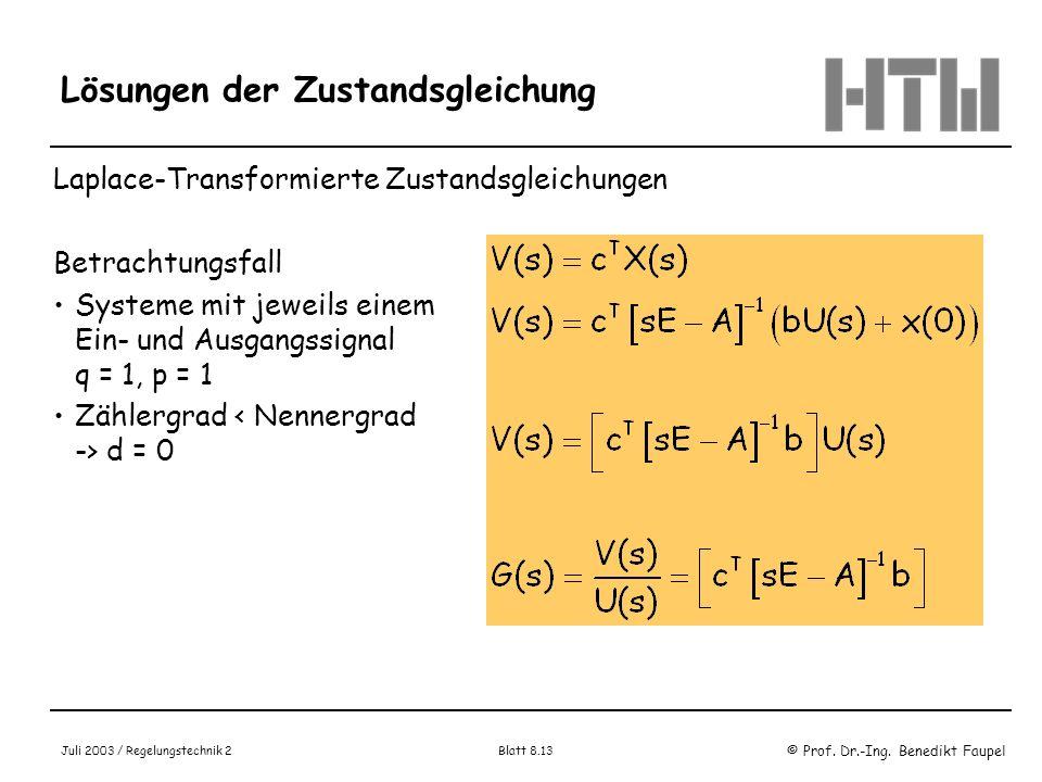 © Prof. Dr.-Ing. Benedikt Faupel Juli 2003 / Regelungstechnik 2 Blatt 8.13 Lösungen der Zustandsgleichung Laplace-Transformierte Zustandsgleichungen B