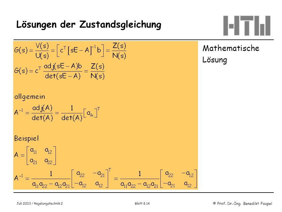 © Prof. Dr.-Ing. Benedikt Faupel Juli 2003 / Regelungstechnik 2 Blatt 8.14 Lösungen der Zustandsgleichung Mathematische Lösung