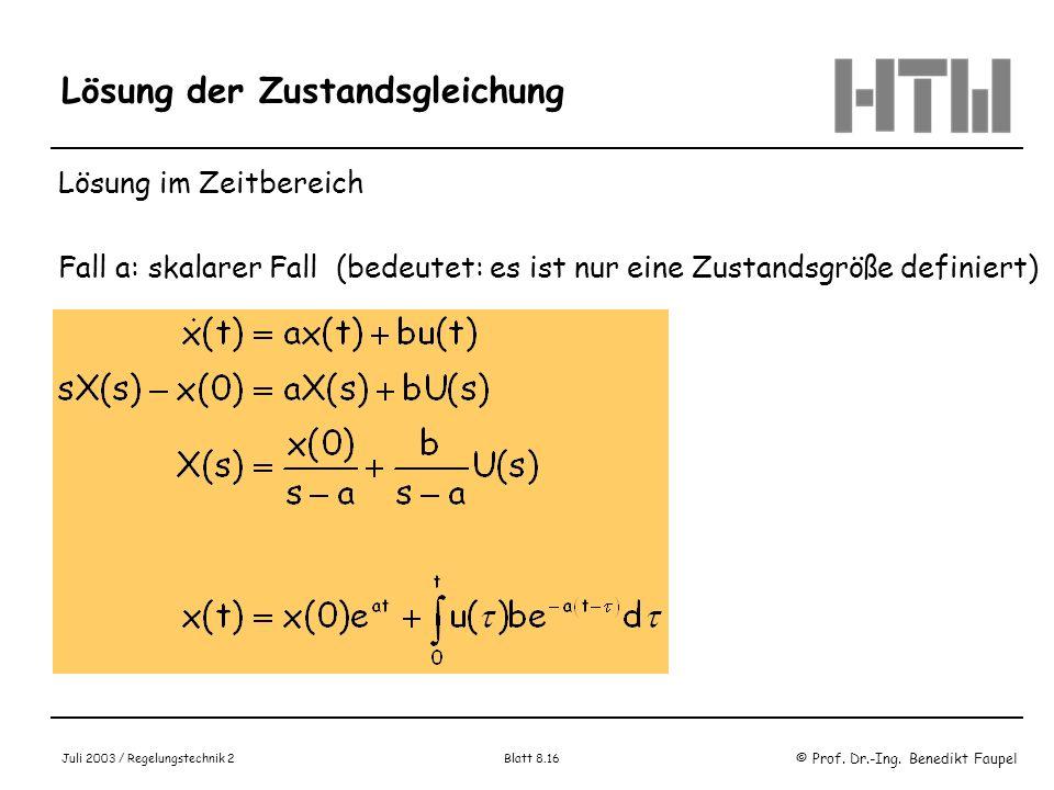 © Prof. Dr.-Ing. Benedikt Faupel Juli 2003 / Regelungstechnik 2 Blatt 8.16 Lösung der Zustandsgleichung Lösung im Zeitbereich Fall a: skalarer Fall (b