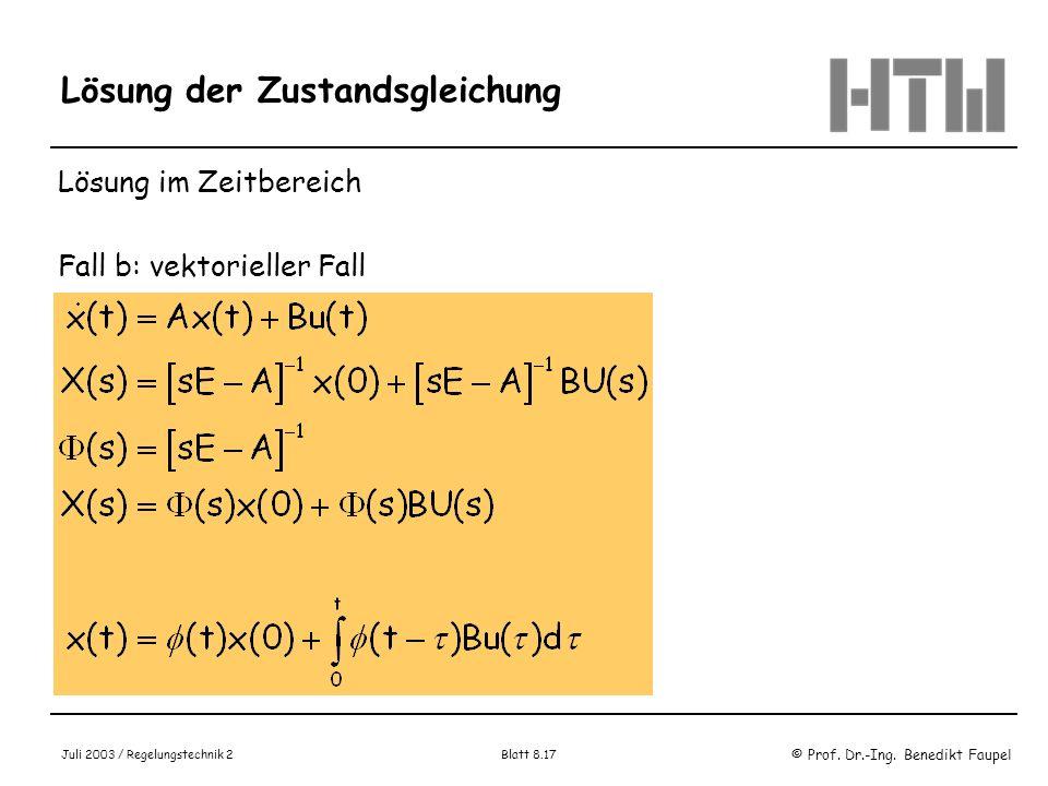 © Prof. Dr.-Ing. Benedikt Faupel Juli 2003 / Regelungstechnik 2 Blatt 8.17 Lösung der Zustandsgleichung Lösung im Zeitbereich Fall b: vektorieller Fal