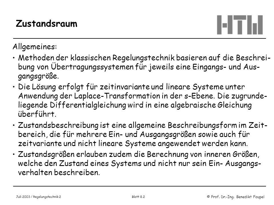 © Prof. Dr.-Ing. Benedikt Faupel Juli 2003 / Regelungstechnik 2 Blatt 8.2 Zustandsraum Allgemeines: Methoden der klassischen Regelungstechnik basieren