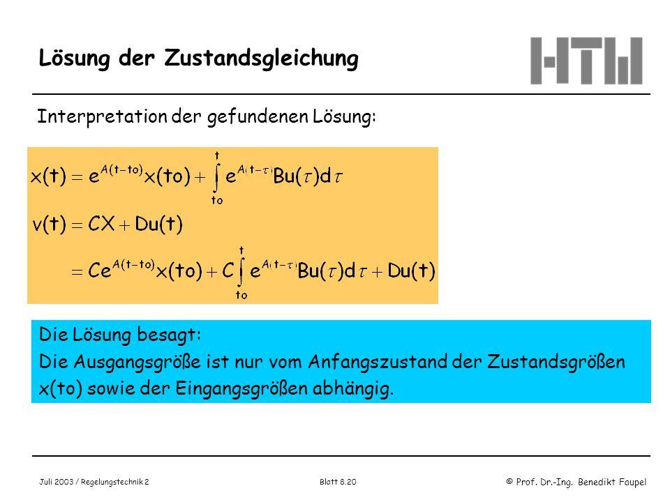 © Prof. Dr.-Ing. Benedikt Faupel Juli 2003 / Regelungstechnik 2 Blatt 8.20 Lösung der Zustandsgleichung Interpretation der gefundenen Lösung: Die Lösu
