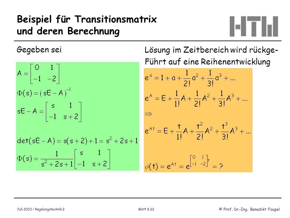 © Prof. Dr.-Ing. Benedikt Faupel Juli 2003 / Regelungstechnik 2 Blatt 8.22 Beispiel für Transitionsmatrix und deren Berechnung Gegeben sei Lösung im Z